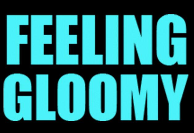 FEELING GLOOMY